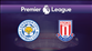 Leicester City - Stoke City (CANLI)