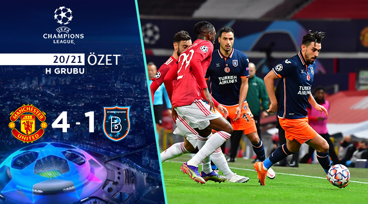 ÖZET   Manchester United 4-1 Başakşehir
