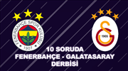 Fenerbahçe-Galatasaray derbisine ne kadar hakimsin?