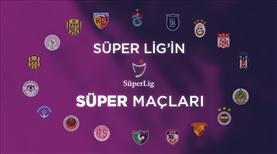Süper Lig'in 'SÜPER' maçları: Nisan 2. Bölüm