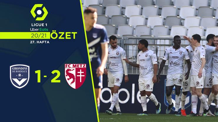 ÖZET   Bordeaux 1-2 Metz