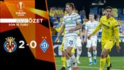 ÖZET   Villarreal 2-0 Dinamo Kiev
