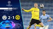 ÖZET   Manchester City 2-1 Borussia Dortmund